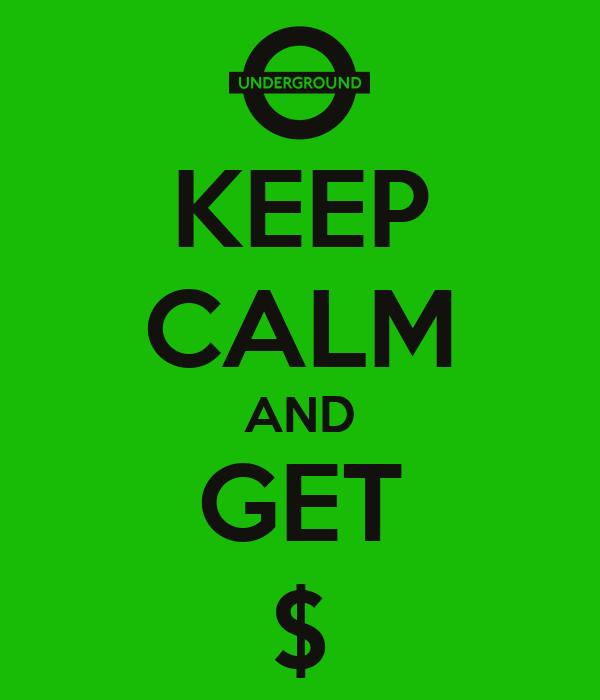 KEEP CALM AND GET $