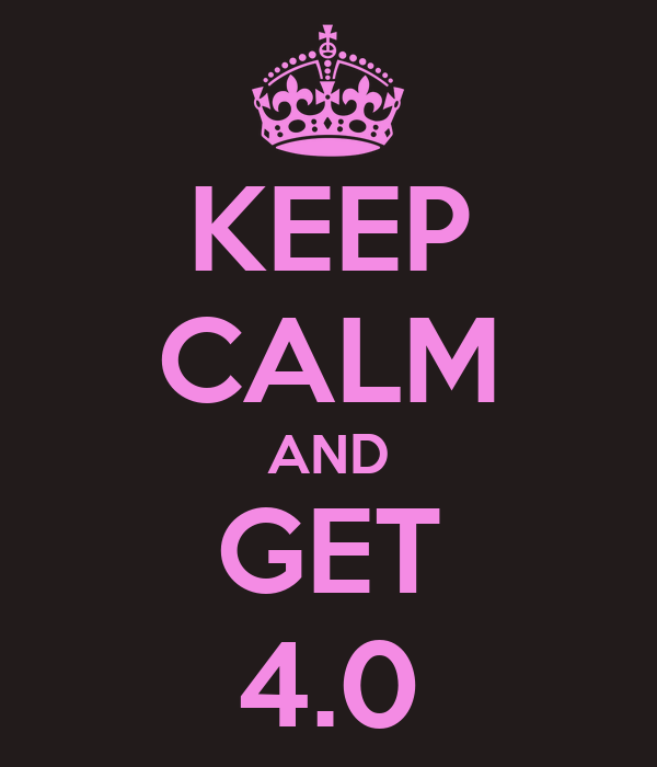 KEEP CALM AND GET 4.0