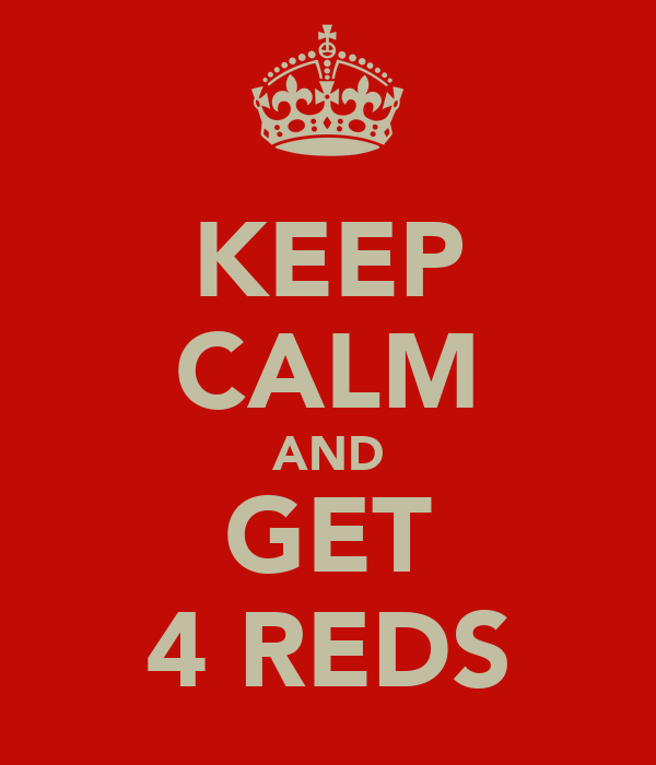 KEEP CALM AND GET 4 REDS
