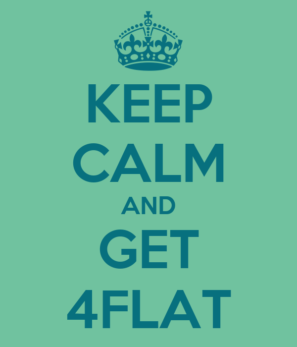 KEEP CALM AND GET 4FLAT