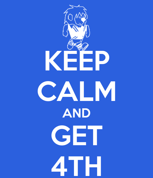 KEEP CALM AND GET 4TH