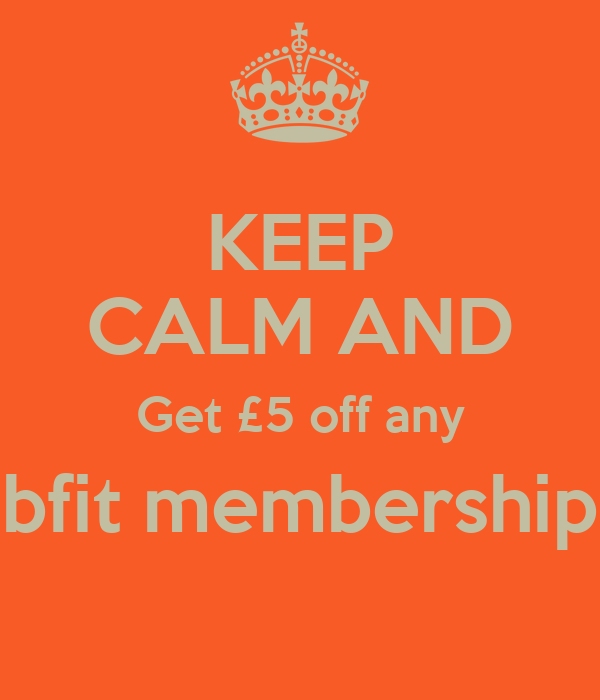 KEEP CALM AND Get £5 off any bfit membership