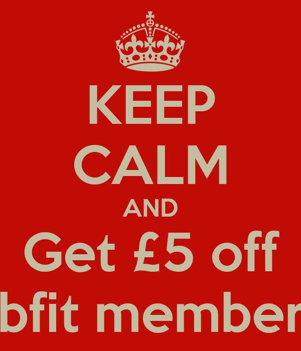 KEEP CALM AND Get £5 off Any bfit membership!