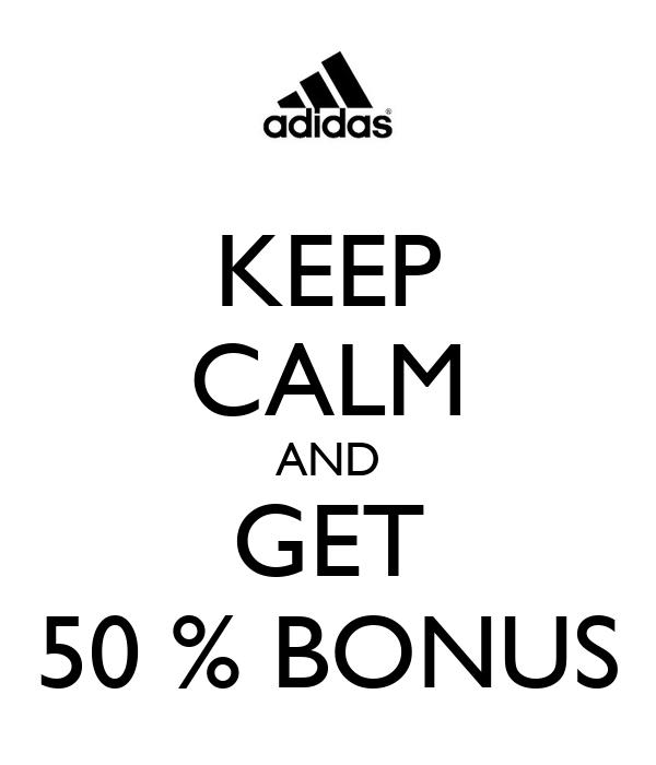 KEEP CALM AND GET 50 % BONUS