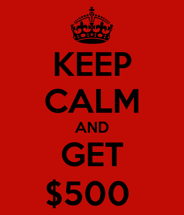 KEEP CALM AND GET $500