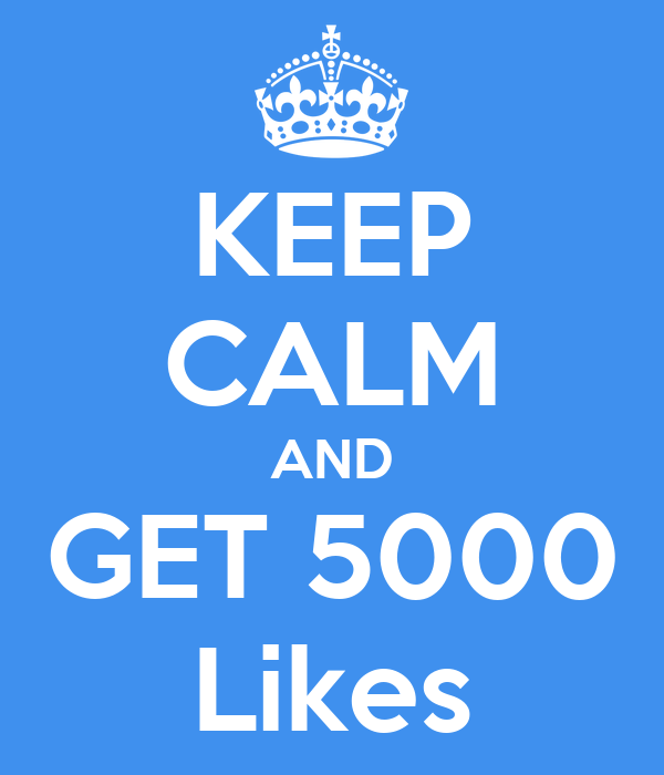 KEEP CALM AND GET 5000 Likes