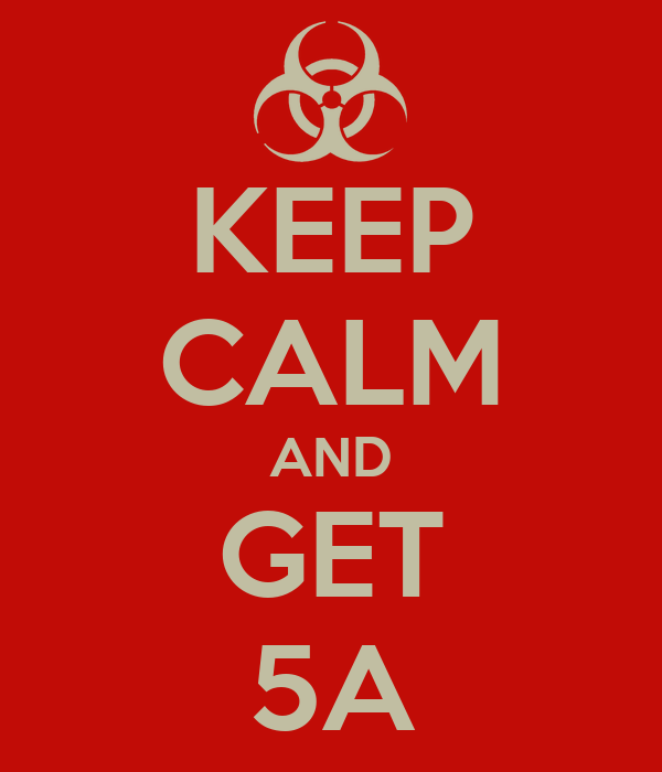 KEEP CALM AND GET 5A