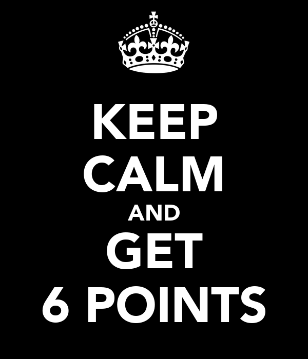 KEEP CALM AND GET 6 POINTS