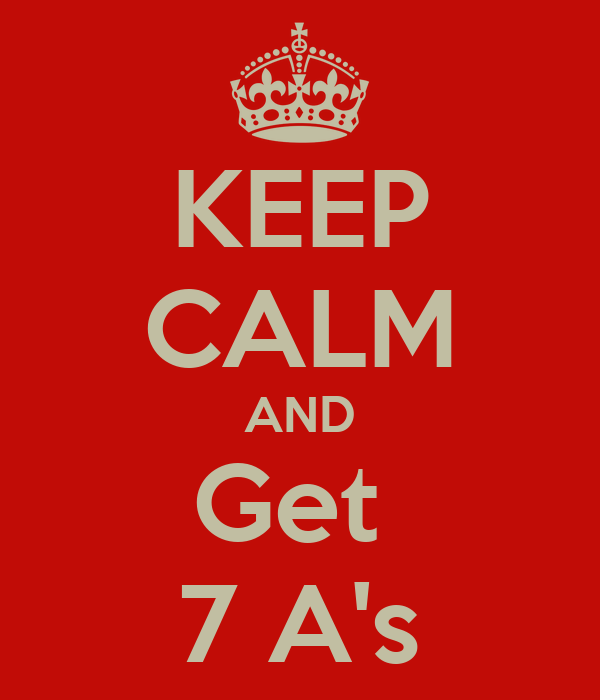 KEEP CALM AND Get  7 A's