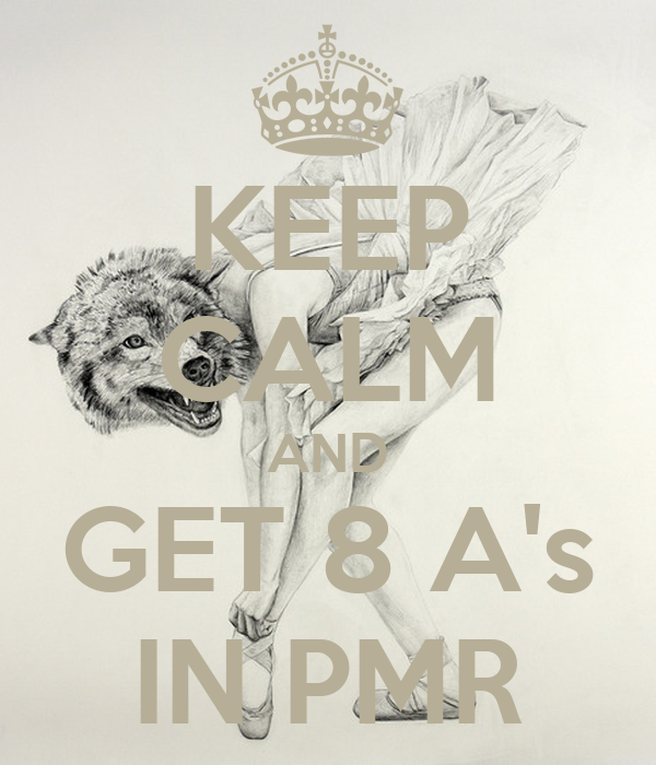KEEP CALM AND GET 8 A's IN PMR