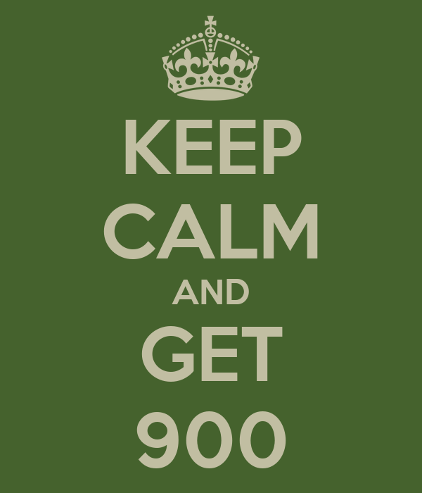 KEEP CALM AND GET 900