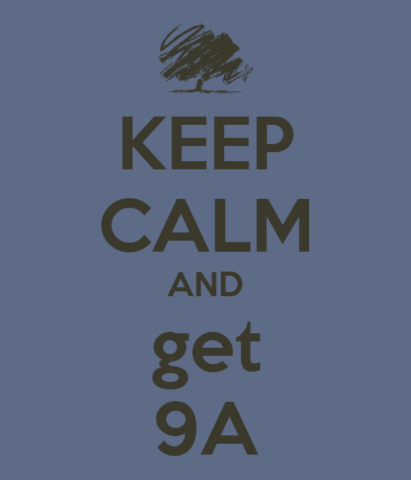 KEEP CALM AND get 9A