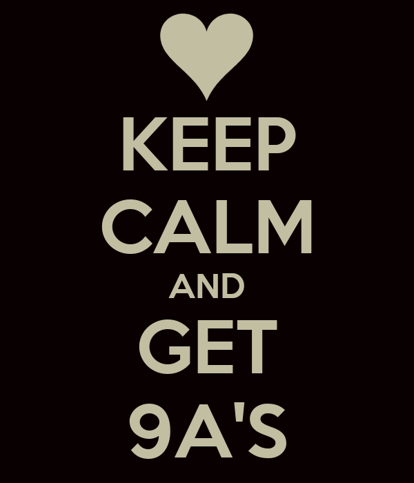KEEP CALM AND GET 9A'S