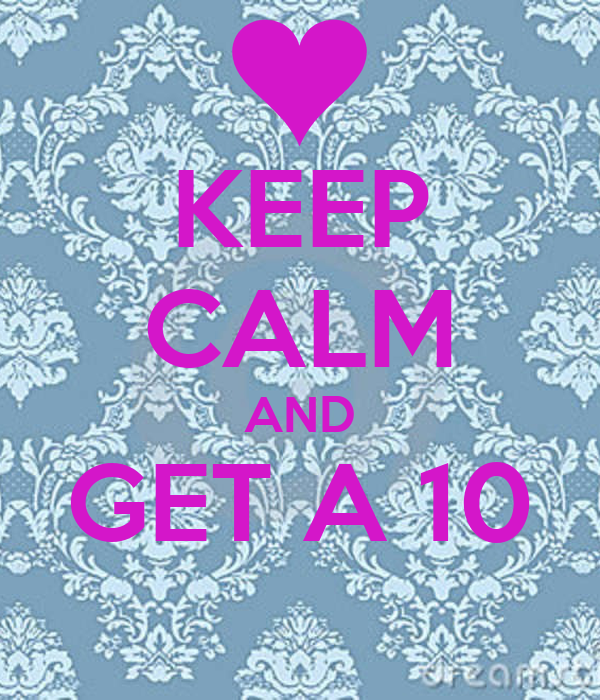KEEP CALM AND GET A 10