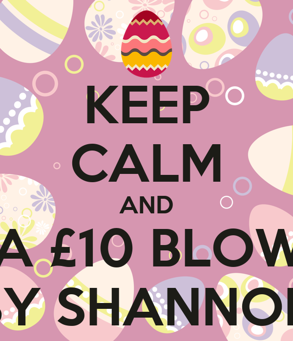 KEEP CALM AND GET A £10 BLOWDRY BY SHANNON