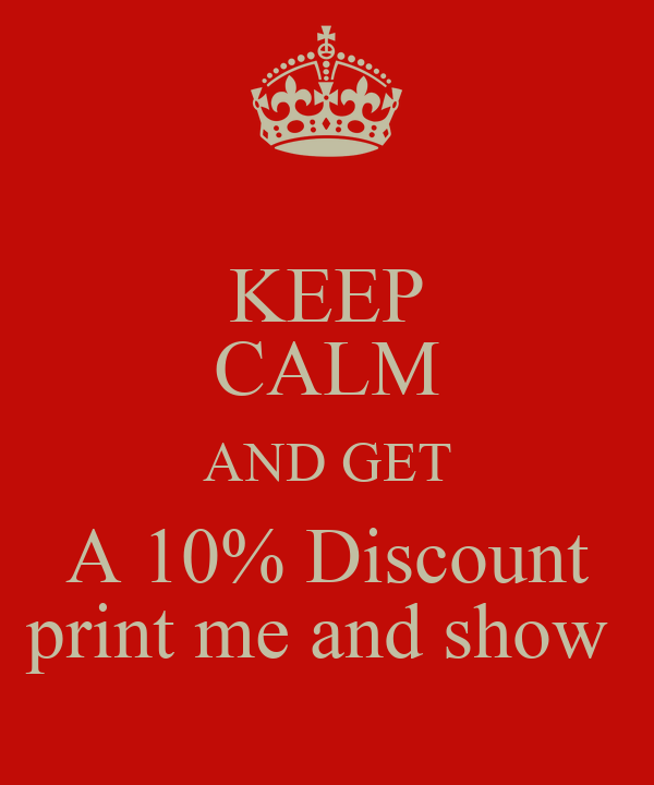 KEEP CALM AND GET A 10% Discount print me and show