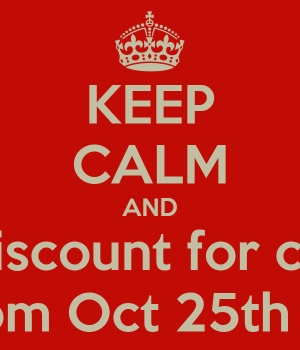 KEEP CALM AND Get a 10% of discount for cash payements Offer available from Oct 25th through Nov 30th