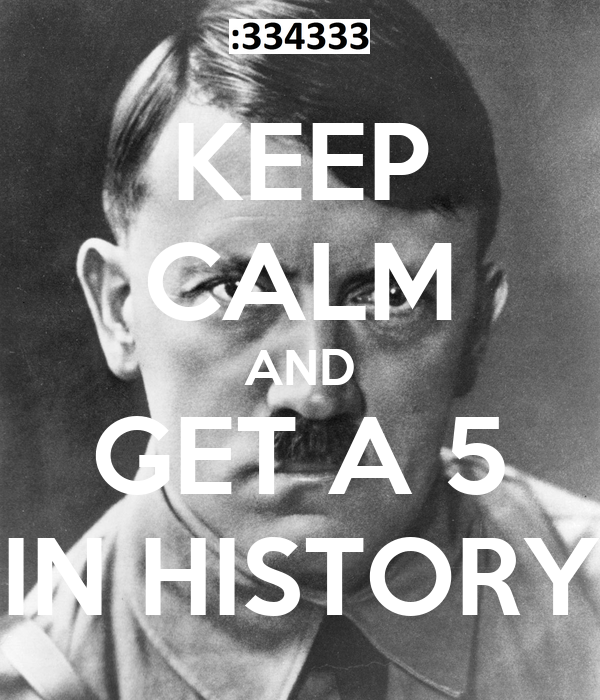 KEEP CALM AND GET A 5 IN HISTORY