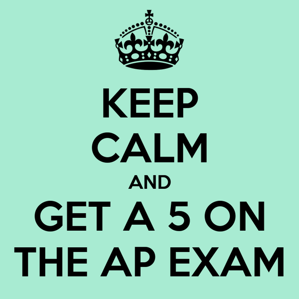 KEEP CALM AND GET A 5 ON THE AP EXAM