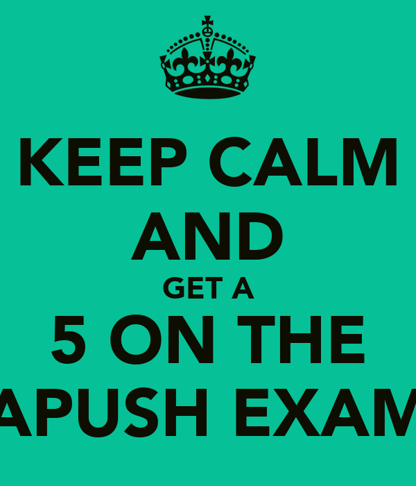 KEEP CALM AND GET A 5 ON THE APUSH EXAM