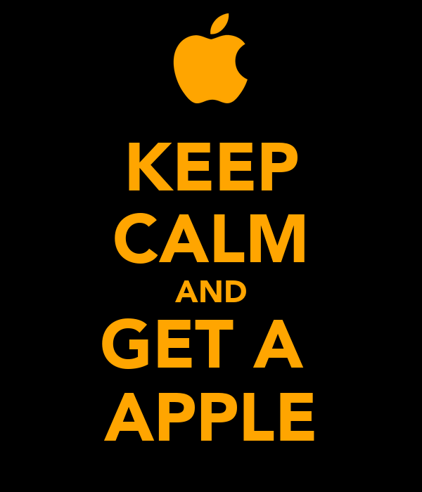 KEEP CALM AND GET A  APPLE