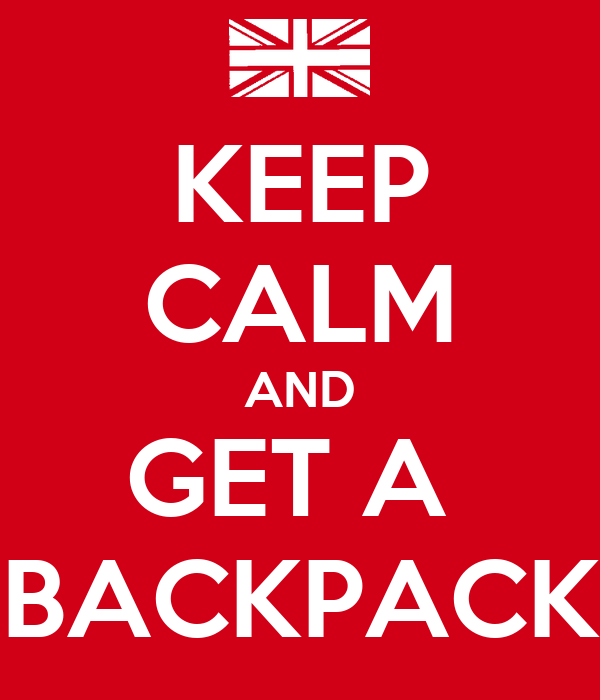 KEEP CALM AND GET A  BACKPACK