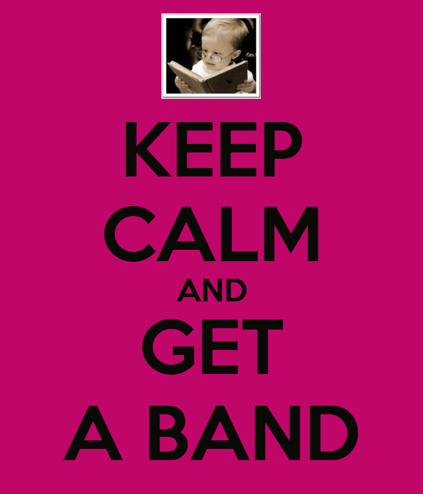 KEEP CALM AND GET A BAND