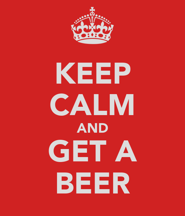 KEEP CALM AND GET A BEER