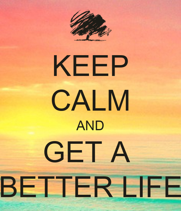 Get A Life: KEEP CALM AND GET A BETTER LIFE Poster