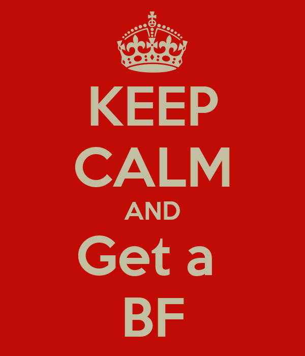 KEEP CALM AND Get a  BF