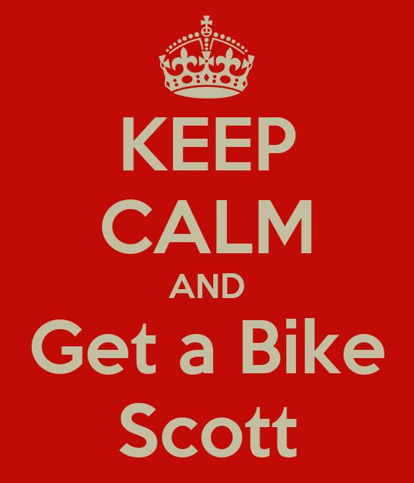 KEEP CALM AND Get a Bike Scott