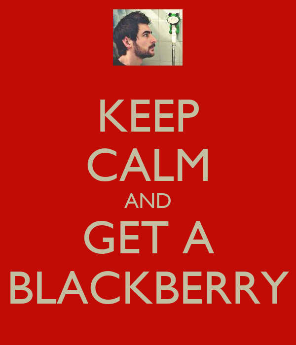 KEEP CALM AND GET A BLACKBERRY