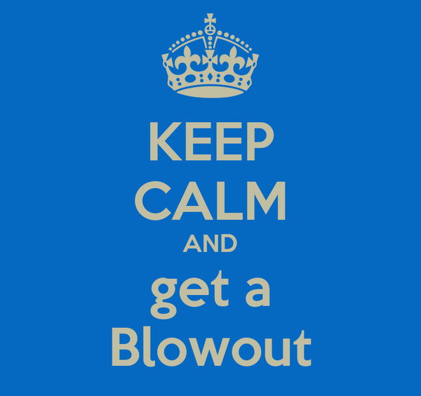 KEEP CALM AND get a Blowout