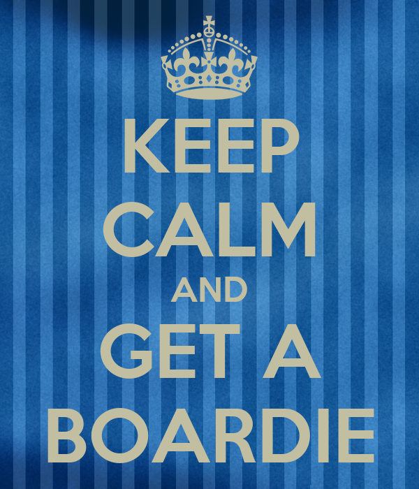 KEEP CALM AND GET A BOARDIE