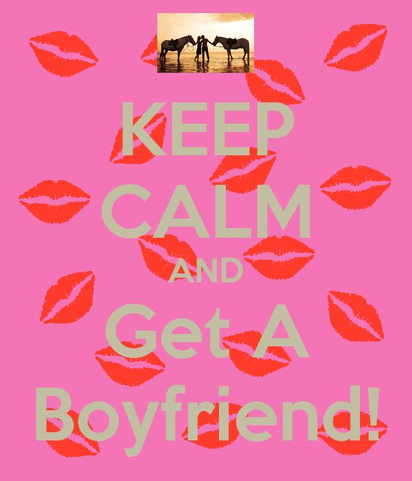 KEEP CALM AND Get A Boyfriend!