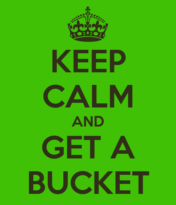 KEEP CALM AND GET A BUCKET