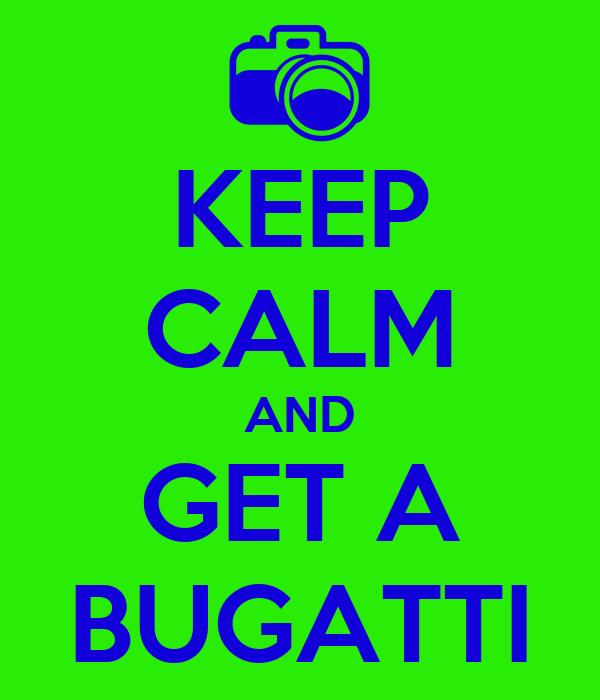 KEEP CALM AND GET A BUGATTI