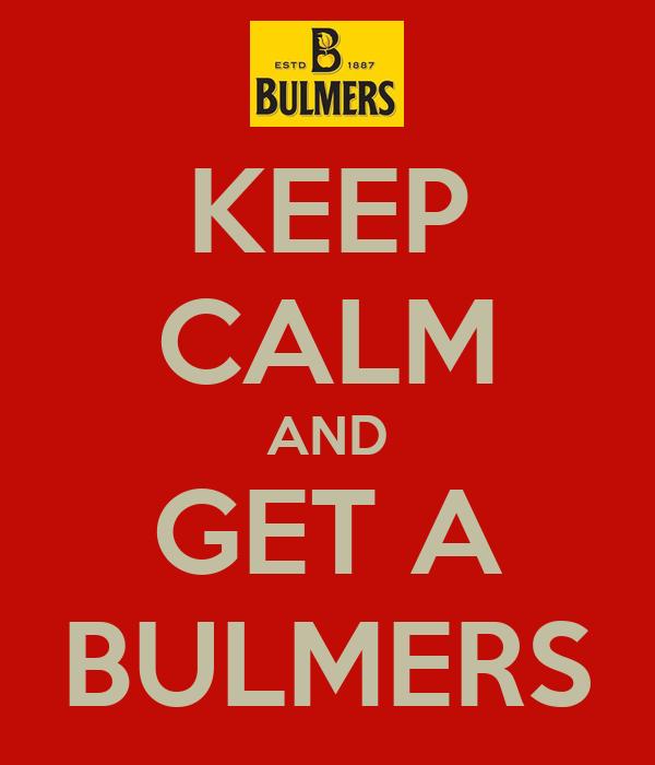 KEEP CALM AND GET A BULMERS