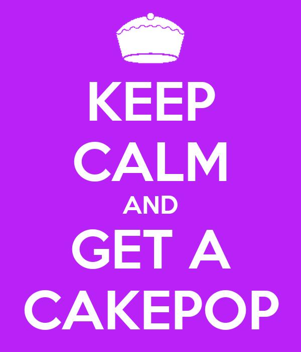 KEEP CALM AND GET A CAKEPOP