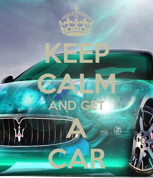 KEEP CALM AND GET A CAR
