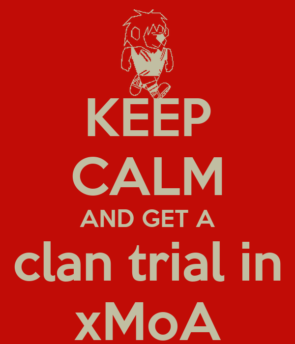 KEEP CALM AND GET A clan trial in xMoA