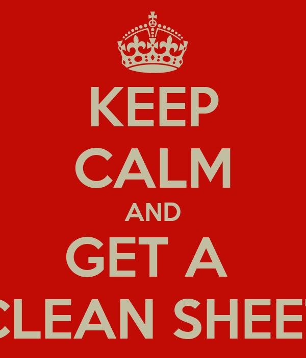 KEEP CALM AND GET A  CLEAN SHEET