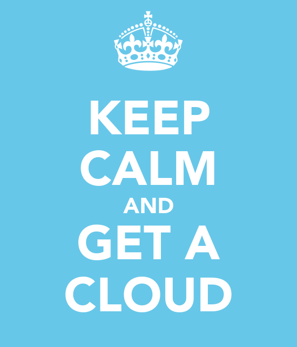 KEEP CALM AND GET A CLOUD