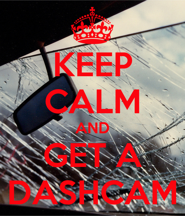 KEEP CALM AND GET A DASHCAM