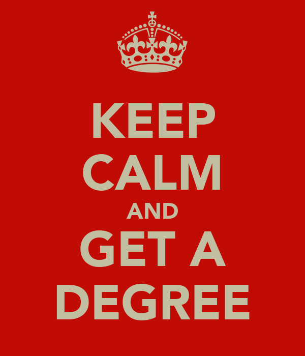 KEEP CALM AND GET A DEGREE