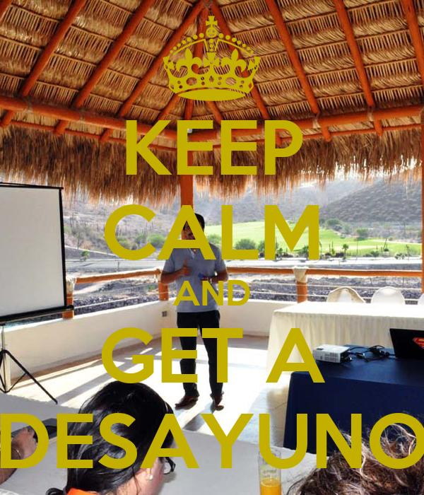 KEEP CALM AND GET A DESAYUNO