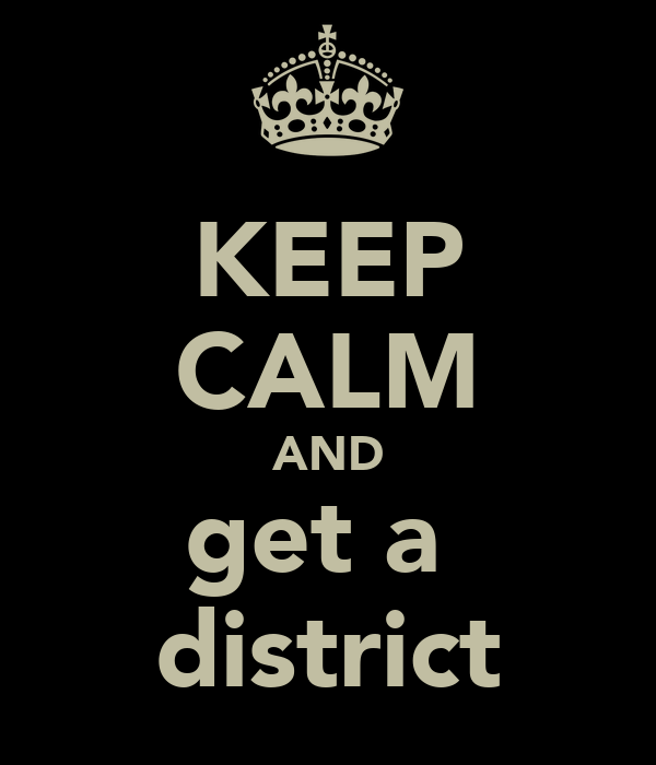 KEEP CALM AND get a  district
