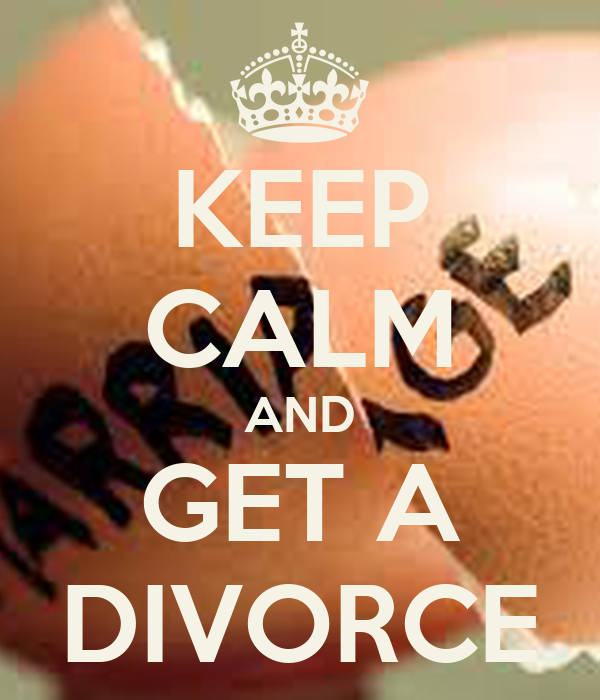 KEEP CALM AND GET A DIVORCE