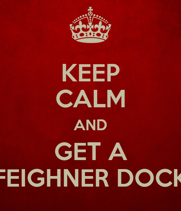 KEEP CALM AND GET A FEIGHNER DOCK