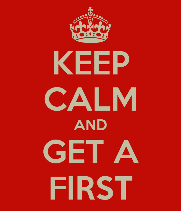 KEEP CALM AND GET A FIRST